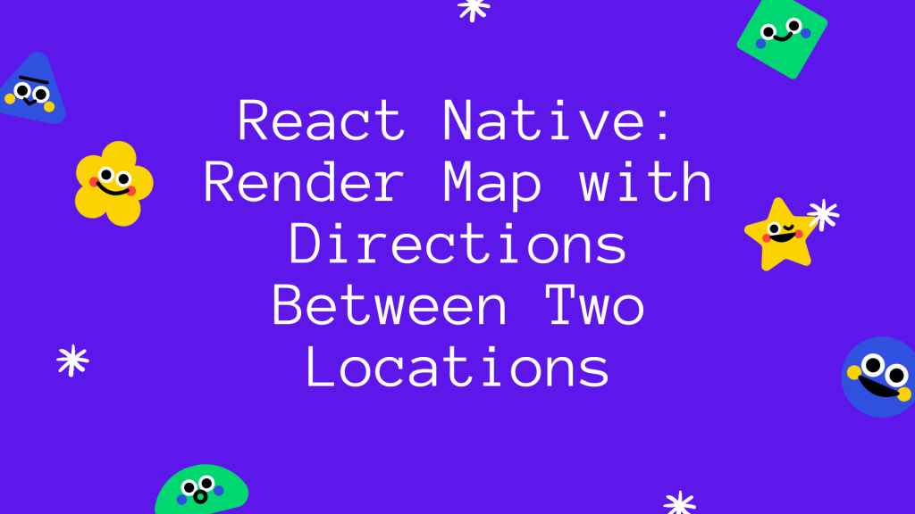 Image for How to Draw Directions Route on a Map in React Native